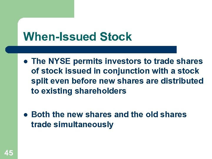 When-Issued Stock l l 45 The NYSE permits investors to trade shares of stock
