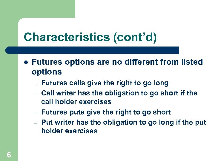 Characteristics (cont'd) l Futures options are no different from listed options – – 6