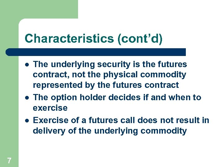 Characteristics (cont'd) l l l 7 The underlying security is the futures contract, not