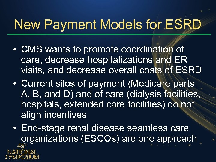 New Payment Models for ESRD • CMS wants to promote coordination of care, decrease