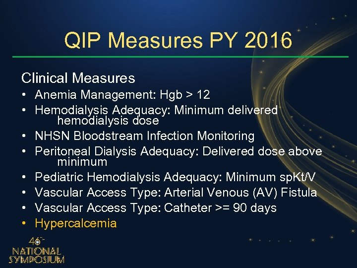QIP Measures PY 2016 Clinical Measures • Anemia Management: Hgb > 12 • Hemodialysis