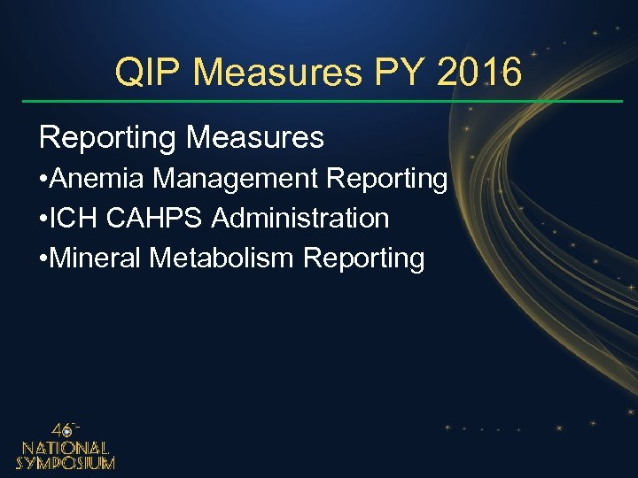 QIP Measures PY 2016 Reporting Measures • Anemia Management Reporting • ICH CAHPS Administration