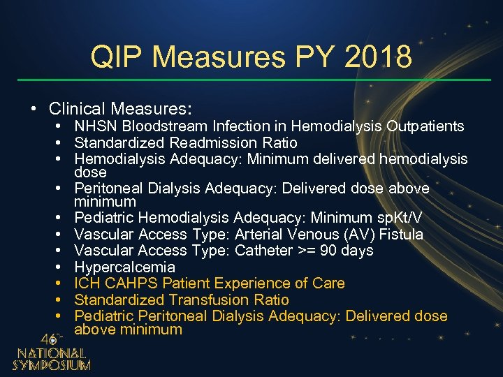 QIP Measures PY 2018 • Clinical Measures: • NHSN Bloodstream Infection in Hemodialysis Outpatients
