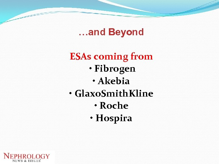 …and Beyond ESAs coming from • Fibrogen • Akebia • Glaxo. Smith. Kline •