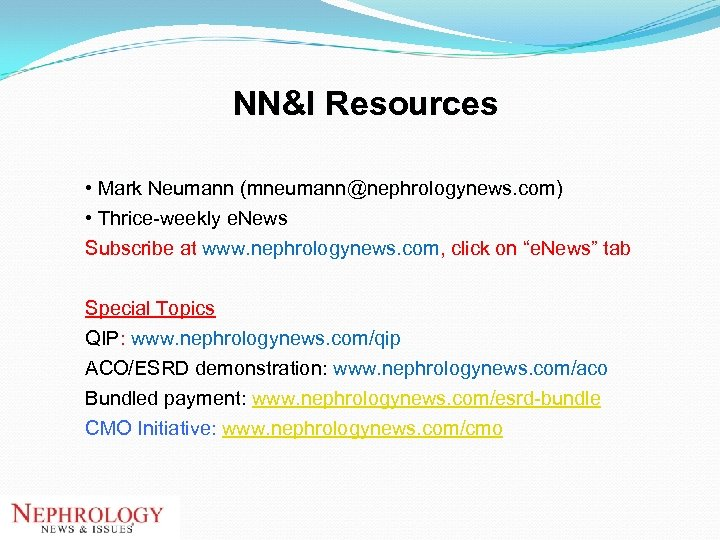 NN&I Resources • Mark Neumann (mneumann@nephrologynews. com) • Thrice-weekly e. News • Subscribe at