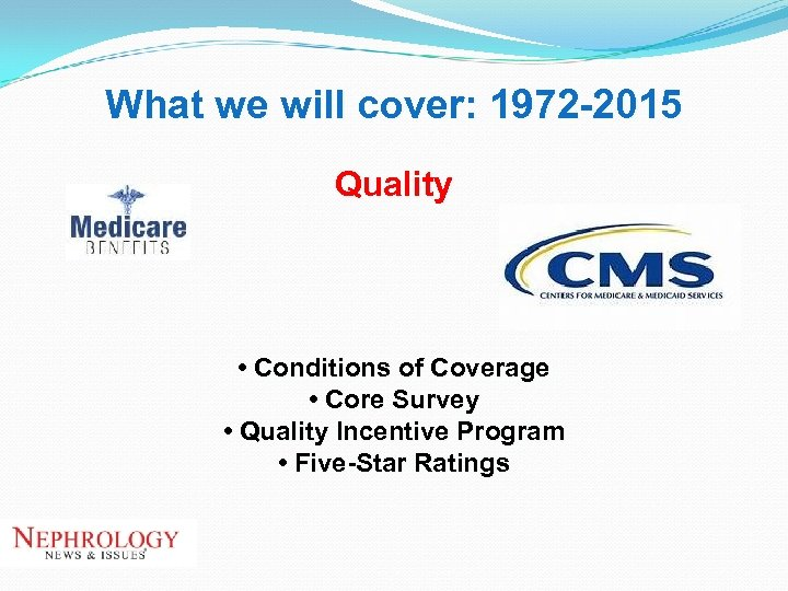 What we will cover: 1972 -2015 Quality • Conditions of Coverage • Core Survey