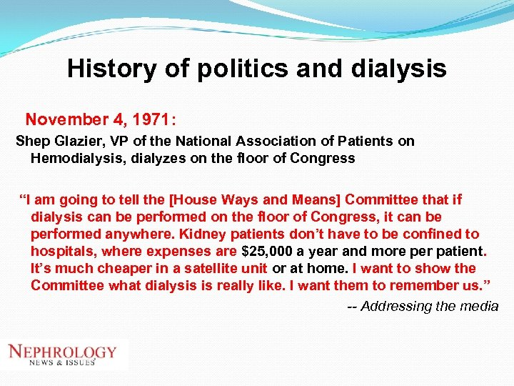 History of politics and dialysis November 4, 1971: Shep Glazier, VP of the National