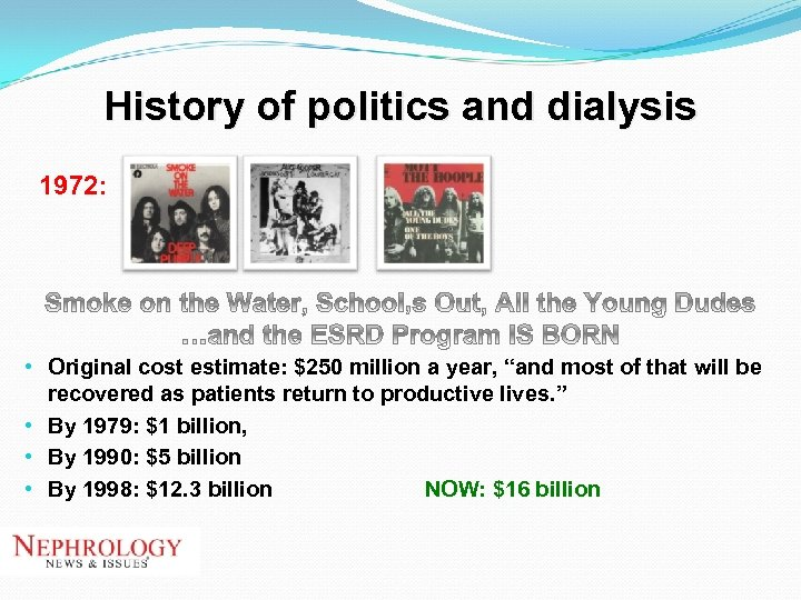 History of politics and dialysis 1972: • Original cost estimate: $250 million a year,