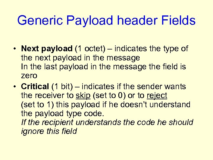 Generic Payload header Fields • Next payload (1 octet) – indicates the type of
