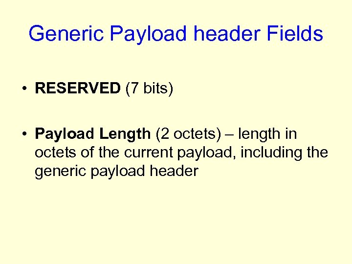 Generic Payload header Fields • RESERVED (7 bits) • Payload Length (2 octets) –