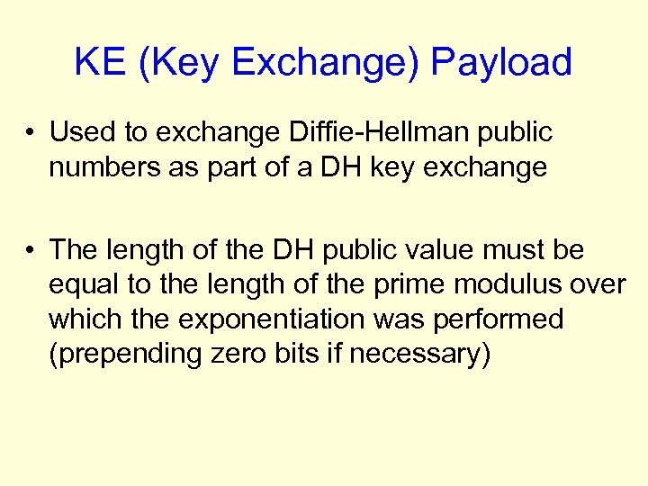 KE (Key Exchange) Payload • Used to exchange Diffie-Hellman public numbers as part of