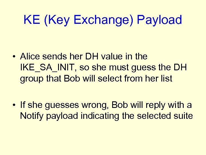 KE (Key Exchange) Payload • Alice sends her DH value in the IKE_SA_INIT, so