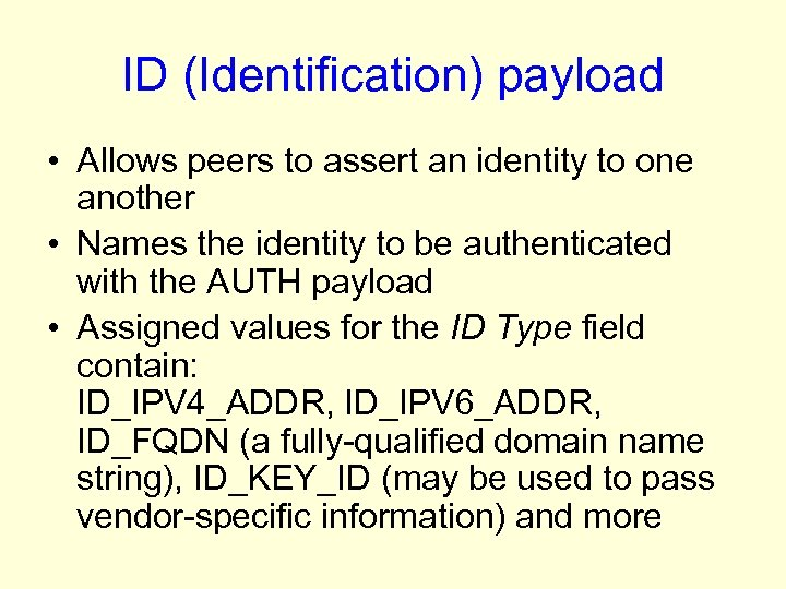 ID (Identification) payload • Allows peers to assert an identity to one another •