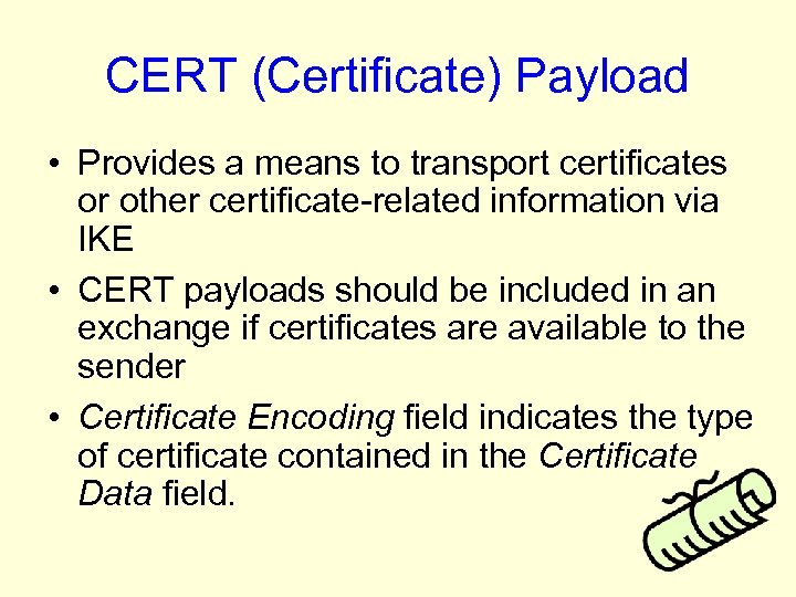 CERT (Certificate) Payload • Provides a means to transport certificates or other certificate-related information
