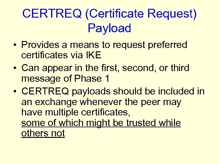 CERTREQ (Certificate Request) Payload • Provides a means to request preferred certificates via IKE