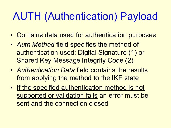 AUTH (Authentication) Payload • Contains data used for authentication purposes • Auth Method field