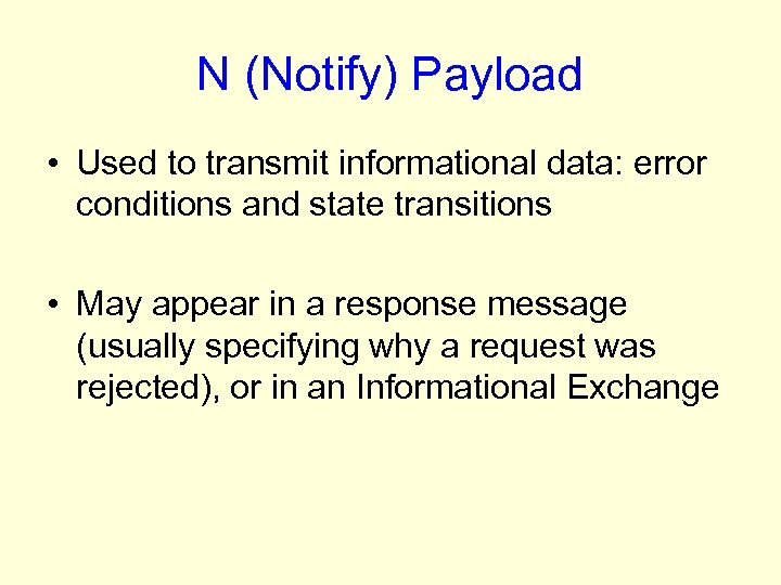 N (Notify) Payload • Used to transmit informational data: error conditions and state transitions