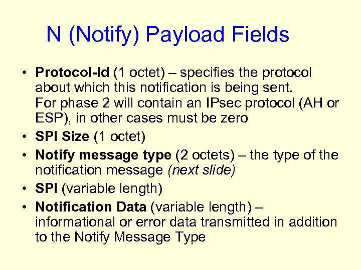 N (Notify) Payload Fields • Protocol-Id (1 octet) – specifies the protocol about which