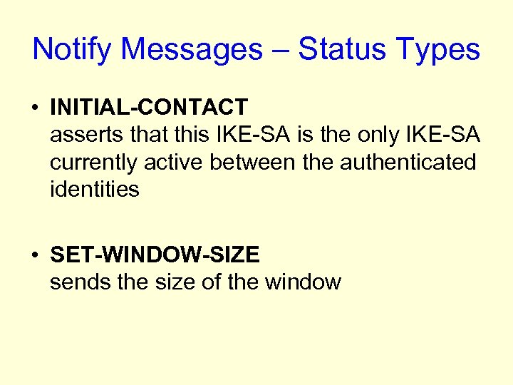 Notify Messages – Status Types • INITIAL-CONTACT asserts that this IKE-SA is the only