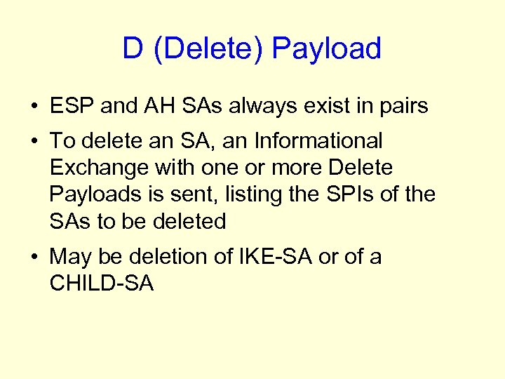D (Delete) Payload • ESP and AH SAs always exist in pairs • To