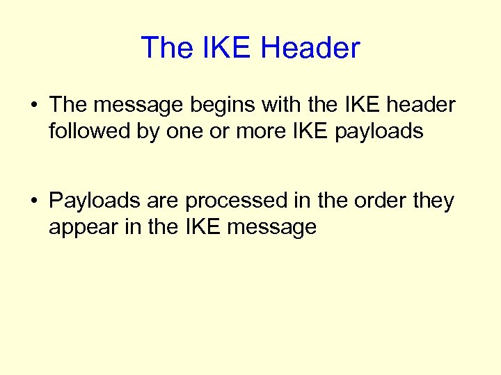 The IKE Header • The message begins with the IKE header followed by one