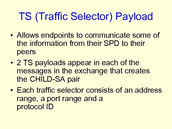 TS (Traffic Selector) Payload • Allows endpoints to communicate some of the information from