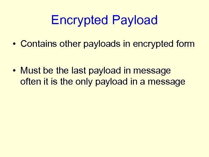 Encrypted Payload • Contains other payloads in encrypted form • Must be the last