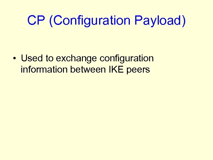 CP (Configuration Payload) • Used to exchange configuration information between IKE peers