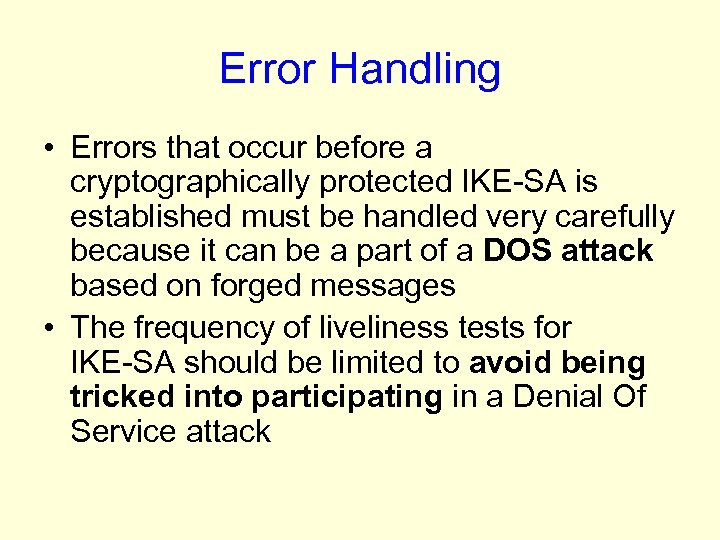 Error Handling • Errors that occur before a cryptographically protected IKE-SA is established must