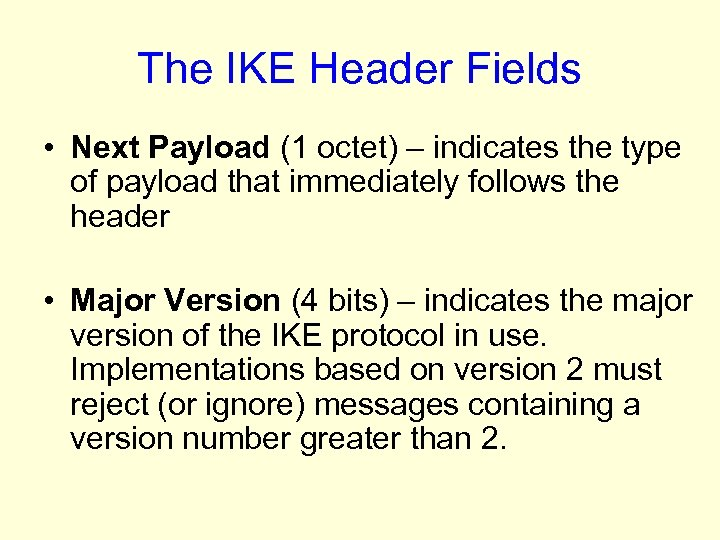 The IKE Header Fields • Next Payload (1 octet) – indicates the type of