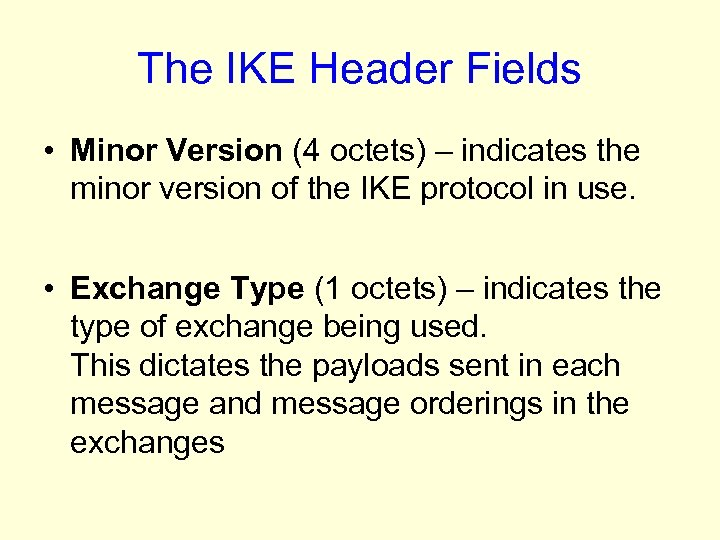 The IKE Header Fields • Minor Version (4 octets) – indicates the minor version