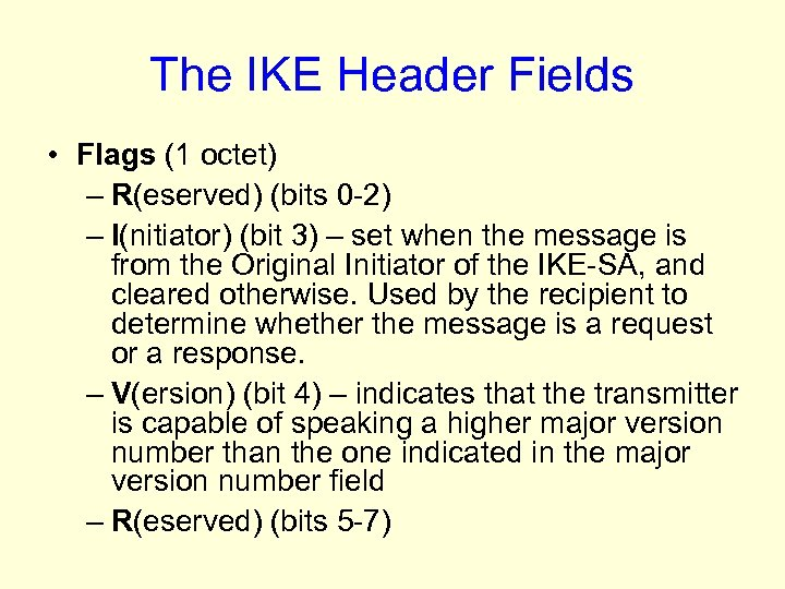 The IKE Header Fields • Flags (1 octet) – R(eserved) (bits 0 -2) –