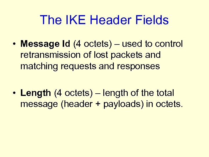 The IKE Header Fields • Message Id (4 octets) – used to control retransmission