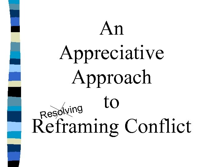 An Appreciative Approach to g solvin Re Reframing Conflict