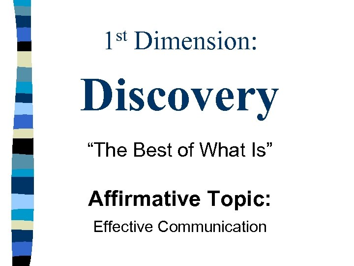 "st 1 Dimension: Discovery ""The Best of What Is"" Affirmative Topic: Effective Communication"