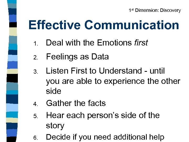 1 st Dimension: Discovery Effective Communication 1. Deal with the Emotions first 2. Feelings