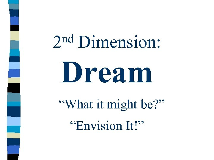 "nd 2 Dimension: Dream ""What it might be? "" ""Envision It!"""
