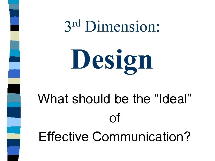 "rd 3 Dimension: Design What should be the ""Ideal"" of Effective Communication?"
