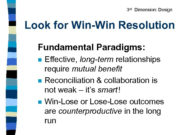 3 rd Dimension: Design Look for Win-Win Resolution Fundamental Paradigms: n n n Effective,