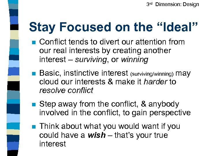 "3 rd Dimension: Design Stay Focused on the ""Ideal"" n Conflict tends to divert"