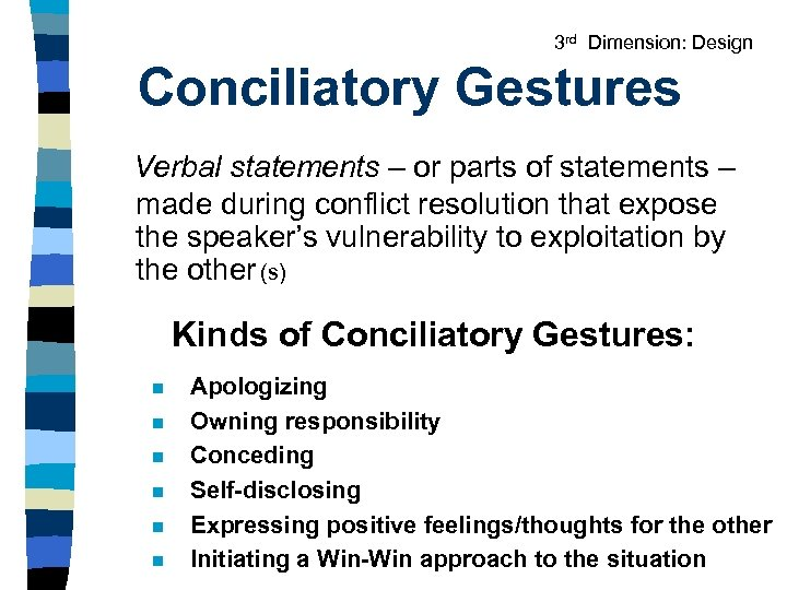 3 rd Dimension: Design Conciliatory Gestures Verbal statements – or parts of statements –