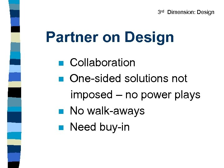 3 rd Dimension: Design Partner on Design n n Collaboration One-sided solutions not imposed