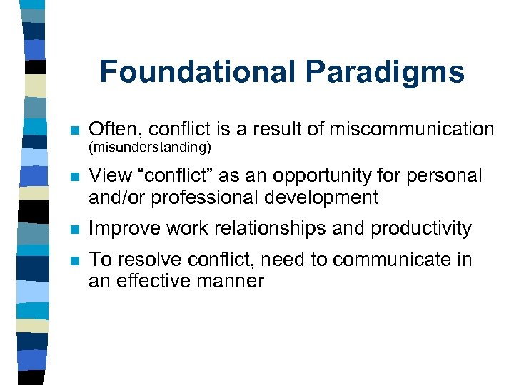 "Foundational Paradigms n Often, conflict is a result of miscommunication (misunderstanding) n View ""conflict"""