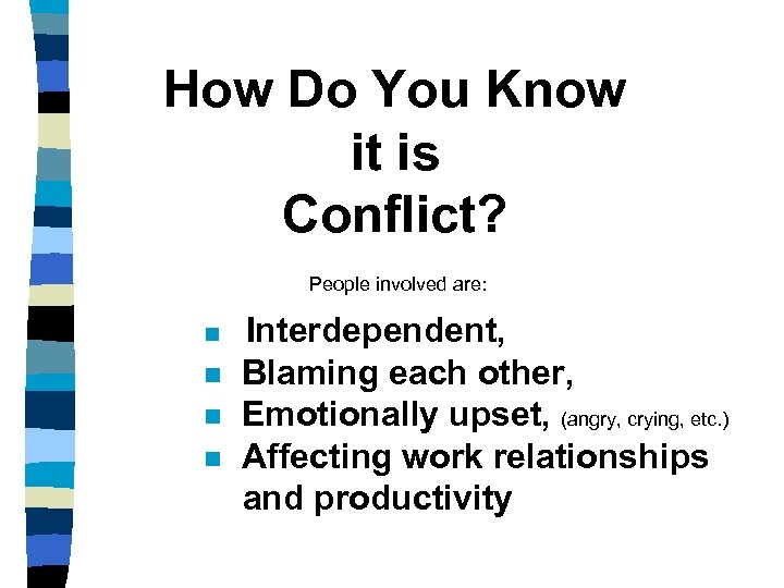 How Do You Know it is Conflict? People involved are: n n Interdependent, Blaming