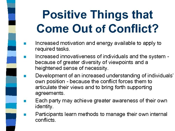 Positive Things that Come Out of Conflict? n n n Increased motivation and energy