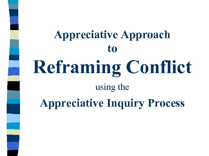 Appreciative Approach to Reframing Conflict using the Appreciative Inquiry Process