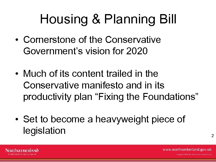 Housing & Planning Bill • Cornerstone of the Conservative Government's vision for 2020 •