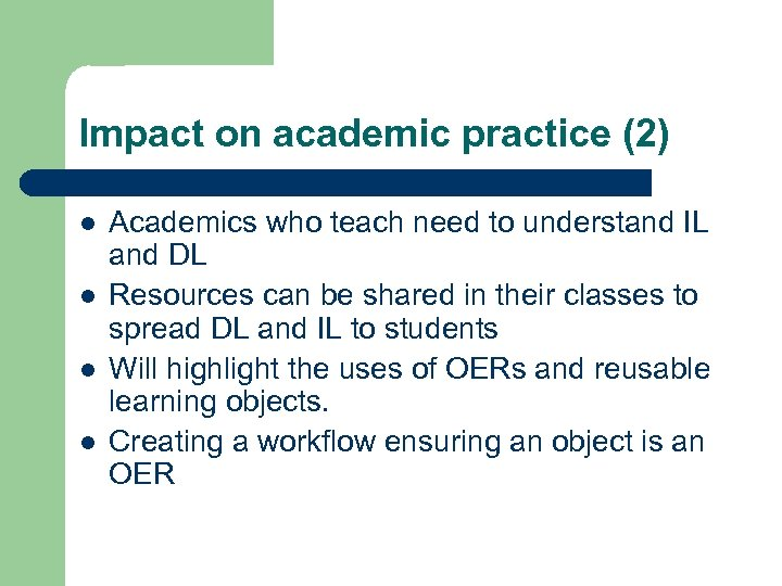 Impact on academic practice (2) l l Academics who teach need to understand IL
