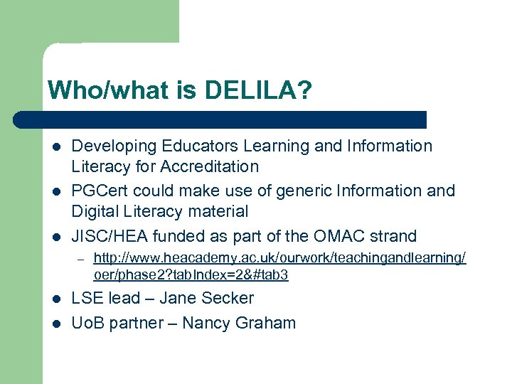 Who/what is DELILA? l l l Developing Educators Learning and Information Literacy for Accreditation