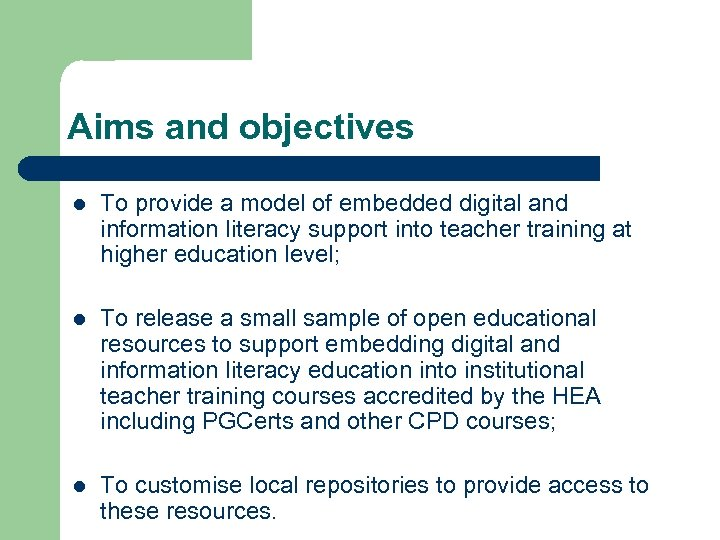 Aims and objectives l To provide a model of embedded digital and information literacy